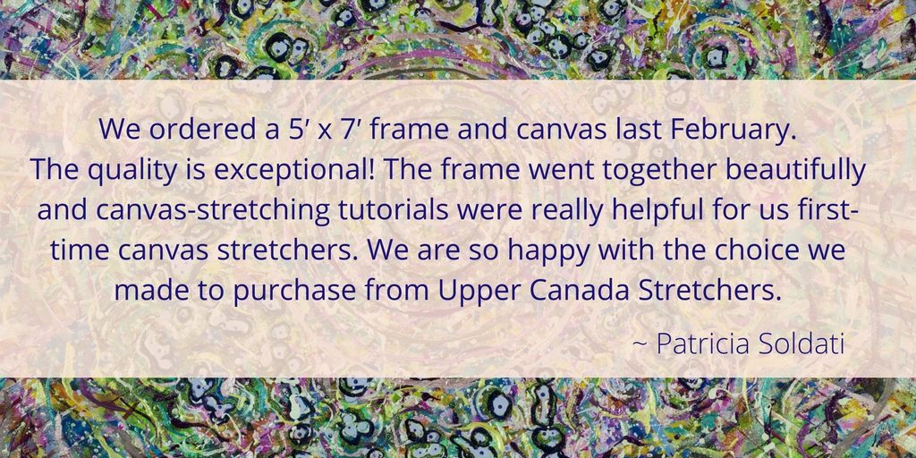 The frame went together beautifully and canvas-stretching tutorials were really helpful for us first-time canvas stretchers. We are so happy with the choice we made to purchase from Upper Canada Stretchers.